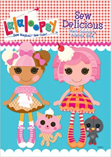Lalaloopsy Sew Delicious! Giant Coloring and Activity Book ...
