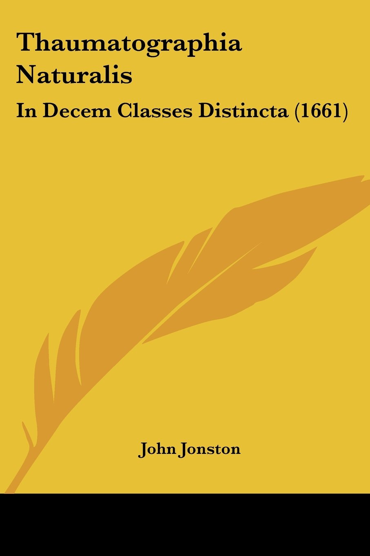 Download Thaumatographia Naturalis: In Decem Classes Distincta (1661) (Latin Edition) PDF