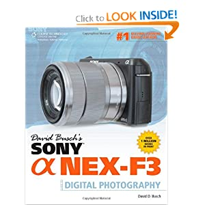 David Busch's Sony Alpha NEX-F3 Guide to Digital Photography (David Busch's Digital Photography Guides) David D. Busch