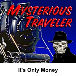 Mysterious Traveler: It's Only Money
