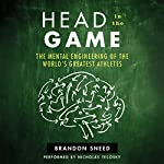 Head in the Game: The Mental Engineering of the World's Greatest Athletes | Brandon Sneed