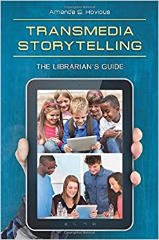 Transmedia Storytelling: The Librarian 39:s Guide