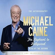 The Elephant to Hollywood | Livre audio Auteur(s) : Michael Caine Narrateur(s) : Michael Caine