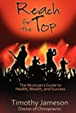 Reach for the Top: The Musician's Guide to Health, Wealth and Success