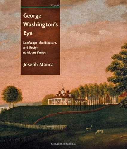George Washington's Eye: Landscape, Architecture, and Design at Mount Vernon ()