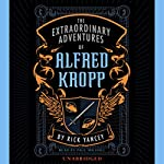 The Extraordinary Adventures of Alfred Kropp | Rick Yancey