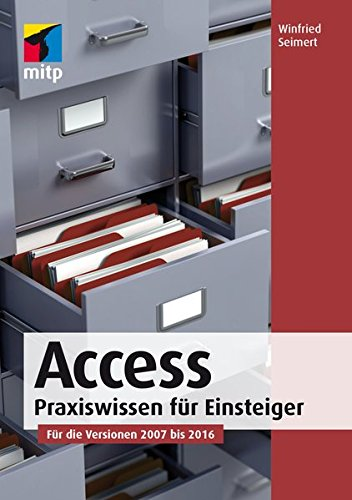 Access: Praxiswissen für Einsteiger. Für die Versionen 2007 bis 2016 (mitp Anwendungen) Broschiert – 29. Mai 2016 Winfried Seimert 3958454011 Anwendungs-Software Database