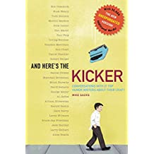 And Here's the Kicker: Conversations with 21 Top Humor Writers-The New Unexpurgated Version!