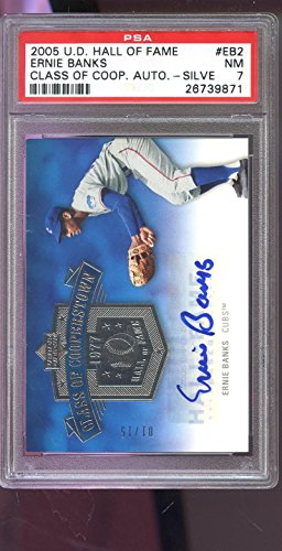 (2005 Upper Deck Hall Of Fame Cooperstown Ernie Banks Autograph AUTO Card PSA 7)