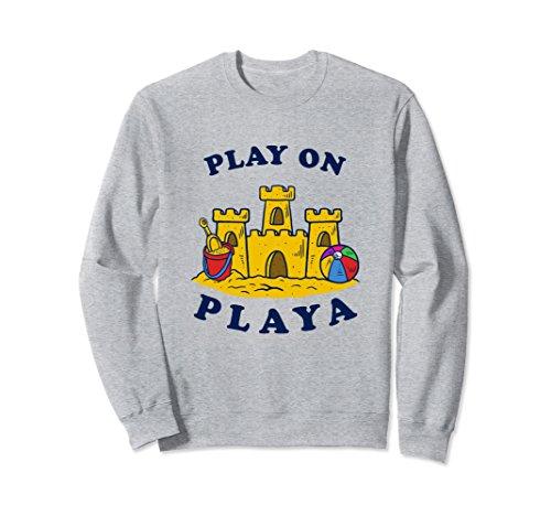 Unisex Summer Sea Beach Funny Slogan Quote Sweatshirt Play On Playa Large Heather - Playa Funny Quotes