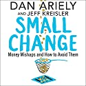 Small Change: Money Mishaps and How to Avoid Them Audiobook by Dan Ariely, Jeff Kreisler Narrated by Simon Jones
