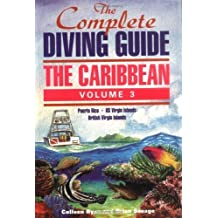 The Complete Diving Guide: The Caribbean, Volume 3 (Puerto Rico/US Virgin Islands/British Virgin Islands) by Ryan, Colleen, Savage, Brian (1998) Paperback