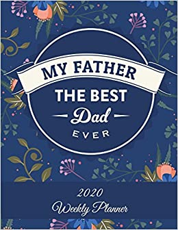 My Father The Best Dad Ever: 2020 Weekly Planner: Papa Love