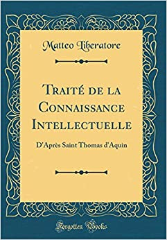 Book Traite de la Connaissance Intellectuelle: D'Apres Saint Thomas D'Aquin (Classic Reprint) (French Edition)