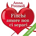 Finché amore non ci separi Audiobook by Anna Premoli Narrated by Francesca De Martini