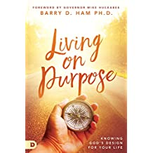Living on Purpose: Knowing God's Design for Your Life
