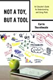 Tool Not a Toy, Carrie Thornthwaite, 1475809409