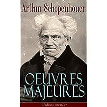 Arthur Schopenhauer: Oeuvres Majeures (L'édition intégrale): Parerga et Paralipomena, Essai sur le libre arbitre, Le Fondement de la morale, Le Monde comme ... droit et politique… (French Edition)