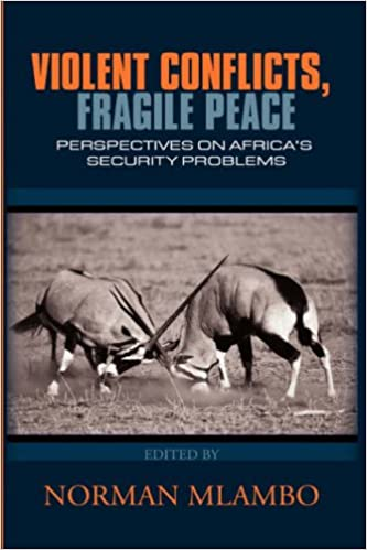 Download Violent Conflicts, Fragile Peace: Perspectives on Africa's Security Problems (PB) PDF, azw (Kindle)