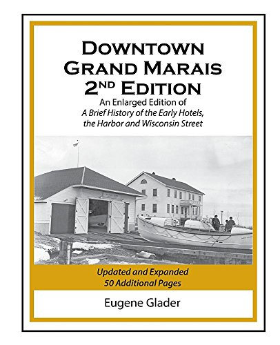 Downtown Grand Marais 2nd Edition: An Enlarged Edition of a Brief History of the Early Hotels, Wisconsin Street and the