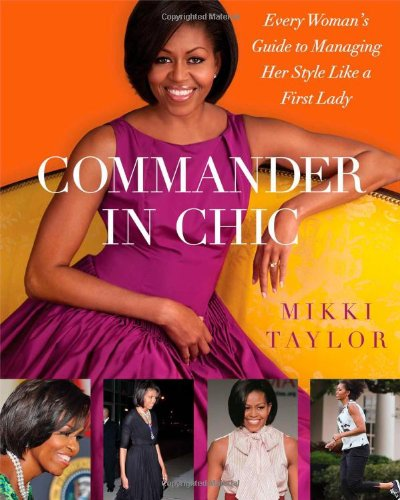Commander in Chic: Every Woman's Guide to Managing Her Style Like a First - Michelle Obama Style