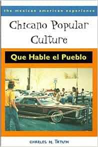 chicano popular culture que hable el pueblo the mexican