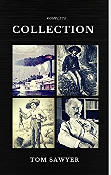 Tom Sawyer Collection - All Four Books (Quattro Classics) (The Greatest Writers of All Time) by [Twain, Mark]