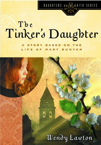 Download The Tinker's Daughter: A Story Based on the Life of Mary Bunyan (Daughters of the Faith Series) ebook