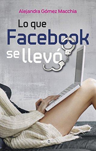 Lo que Facebook se llevó (Spanish Edition)