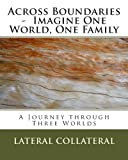 Across Boundaries - Imagine One World, One Family, Lateral Collateral, 1490395644