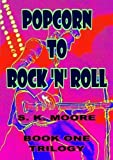 Popcorn to Rock 'n' Roll: Book One of Trilogy Life and Death of a Pirate