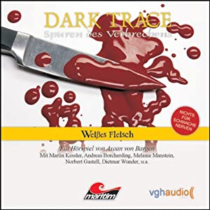 Weißes Fleisch (Dark Trace 7) Hörspiel