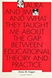 Laura and Jim and What They Taught Me about the Gap Between Educational Theory and Practice, Kagan, Dona M., 0791416569