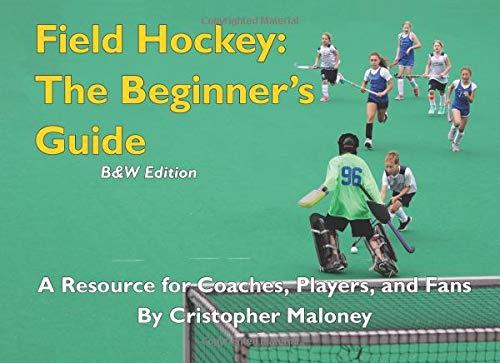 Field Hockey: The Beginner's Guide: B&W Edition pdf epub