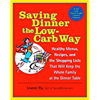 Saving Dinner the Low-Carb Way: Healthy Menus, Recipes, and the Shopping Lists That Will Keep the Whole Family at the…