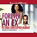 Forever an Ex Audiobook by Victoria Christopher Murray Narrated by Suzzanne Douglas