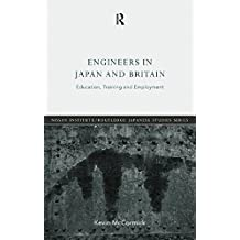 Engineers in Japan and Britain: Education, Training and Employment (Nissan Institute/Routledge Japanese Studies)