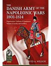 The Danish Army of the Napoleonic Wars 1801-1814, Organisation, Uniforms & Equipment Volume 2: Cavalry and Artillery