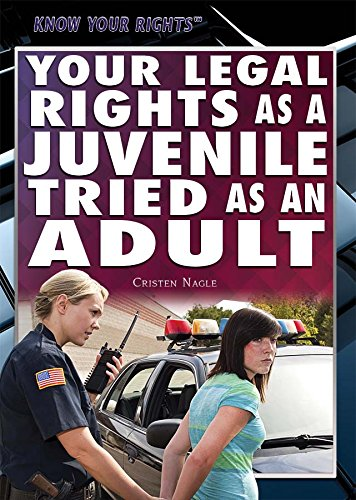 Your Legal Rights as a Juvenile Tried as an Adult (Know Your Rights) PDF