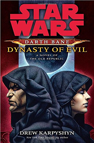 Dynasty of Evil: Star Wars (Darth Bane): A Novel of the Old Republic