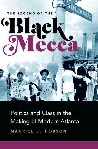 The Legend of the Black Mecca: Politics and Class in the Making of Modern Atlanta