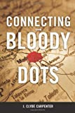 Connecting the Bloody Dots, J. Clyde Carpenter, 1257875655