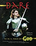img - for Dare to Be a Man of God (Bible study guide/devotion workbook manual to manhood on armor of God, spiritual warfare, experiencing God s power, freedom ... well, Jesus calling, finding a Godly wife) book / textbook / text book