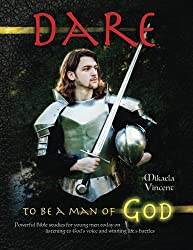 Dare to Be a Man of God (Bible study guide/devotion workbook manual to manhood on armor of God, spiritual warfare, experiencing God's power, freedom well, Jesus calling, finding a Godly wife)