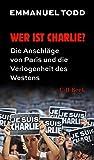 Wer ist Charlie?: Die Anschläge von Paris und die Verlogenheit des Westens
