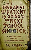 I'm a Therapist, and My Patient is Going to be the Next School Shooter: 6 Patient Files That Will Keep You Up At Night