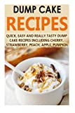 Dump Cake Recipes: Quick, Easy And Really Tasty Dump Cake Recipes Including Cherry, Strawberry, Peach, Apple, Pumpkin (Dump Cake Recipes, Dump Cake ... Dump Cakes, Dump Dinner Recipes) (Volume 7)