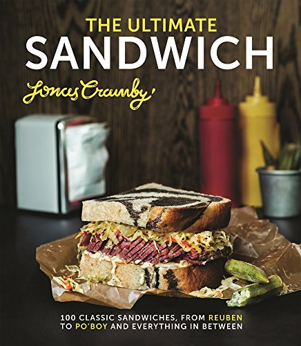 The Ultimate Sandwich: 100 Classic Sandwiches, from Reuben to Po'Boy and Everything in Between by Jonas Cramby