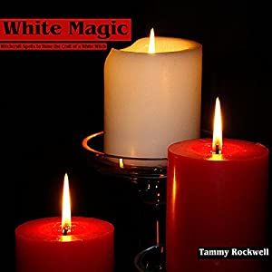 White Magic: Witchcraft Spells to Hone the Craft of a White Witch Audiobook