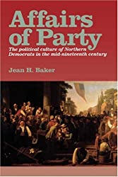 Affairs of Party: Political Culture of Northern Democrats in the Mid-nineteenth Century (North's Civil War)